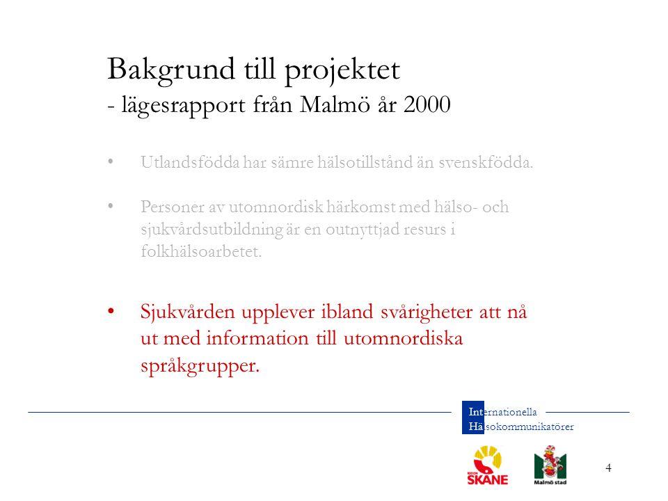 4 Internationella Hälsokommunikatörer Bakgrund till projektet - lägesrapport från Malmö år 2000 Utlandsfödda har sämre hälsotillstånd än svenskfödda.