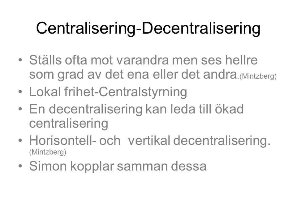 Centralisering-Decentralisering Ställs ofta mot varandra men ses hellre som grad av det ena eller det andra.(Mintzberg) Lokal frihet-Centralstyrning E