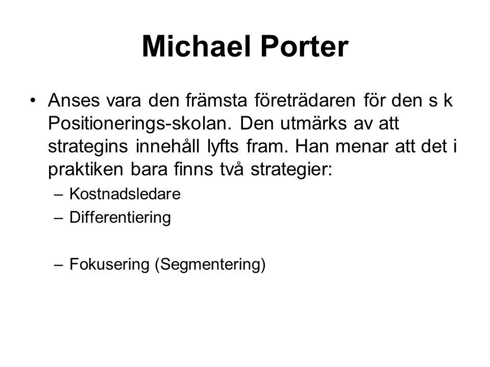Michael Porter Anses vara den främsta företrädaren för den s k Positionerings-skolan. Den utmärks av att strategins innehåll lyfts fram. Han menar att