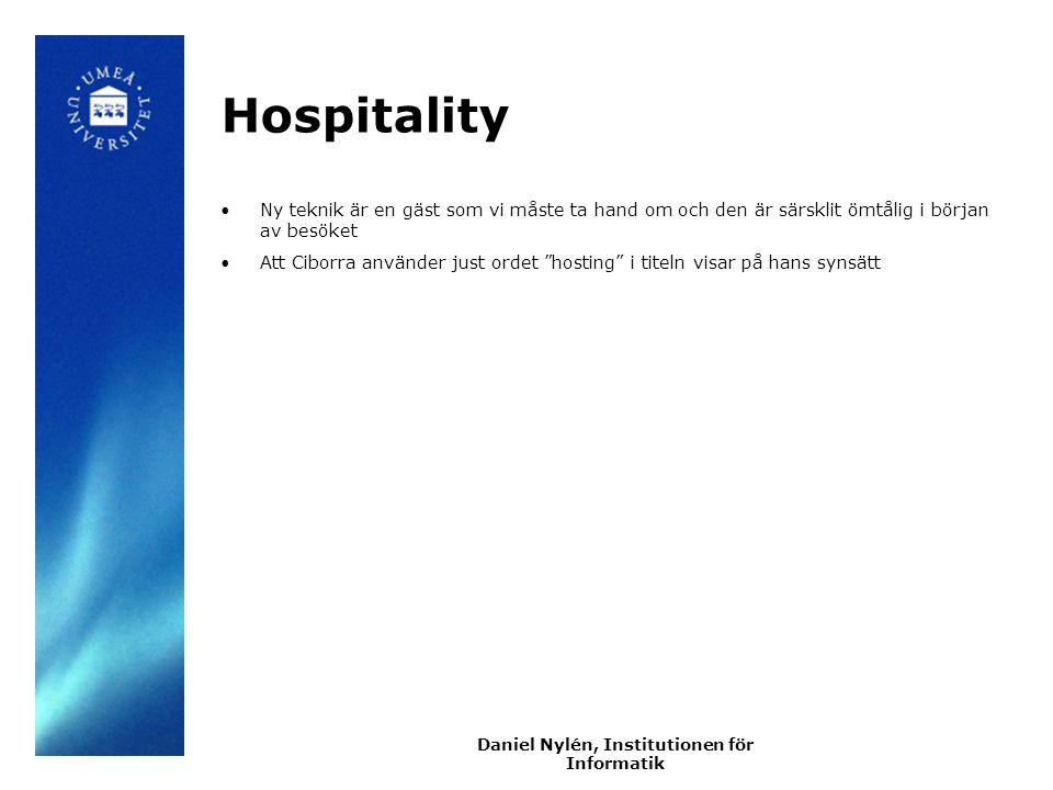 Daniel Nylén, Institutionen för Informatik Hospitality Ny teknik är en gäst som vi måste ta hand om och den är särsklit ömtålig i början av besöket Att Ciborra använder just ordet hosting i titeln visar på hans synsätt