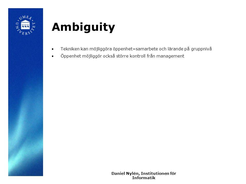 Daniel Nylén, Institutionen för Informatik Ambiguity Tekniken kan möjliggöra öppenhet=samarbete och lärande på gruppnivå Öppenhet möjliggör också större kontroll från management