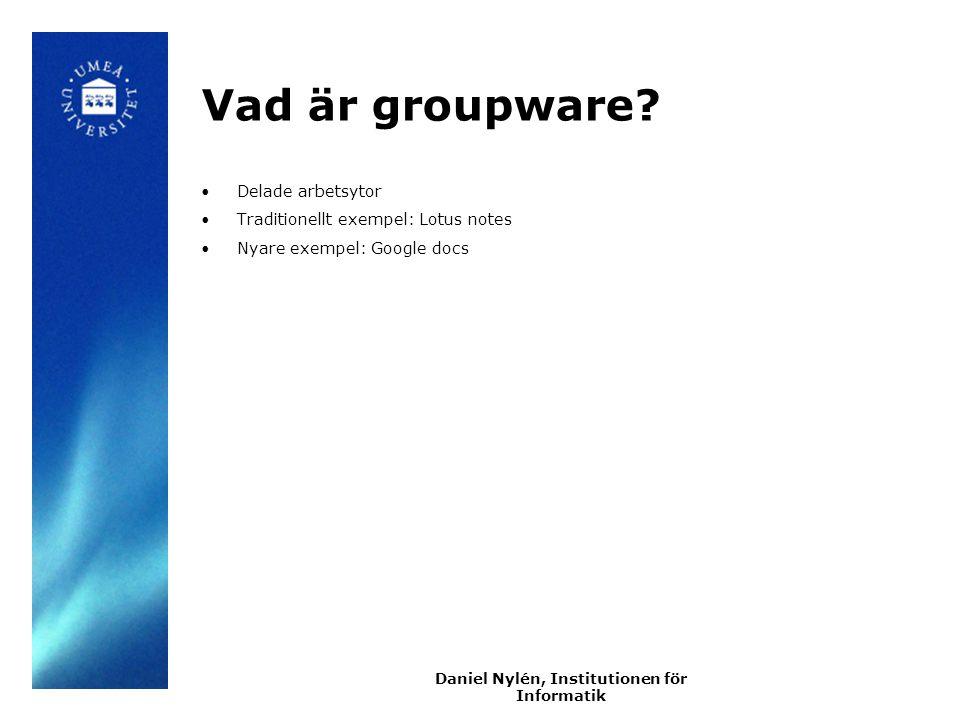 Daniel Nylén, Institutionen för Informatik Vad är groupware.