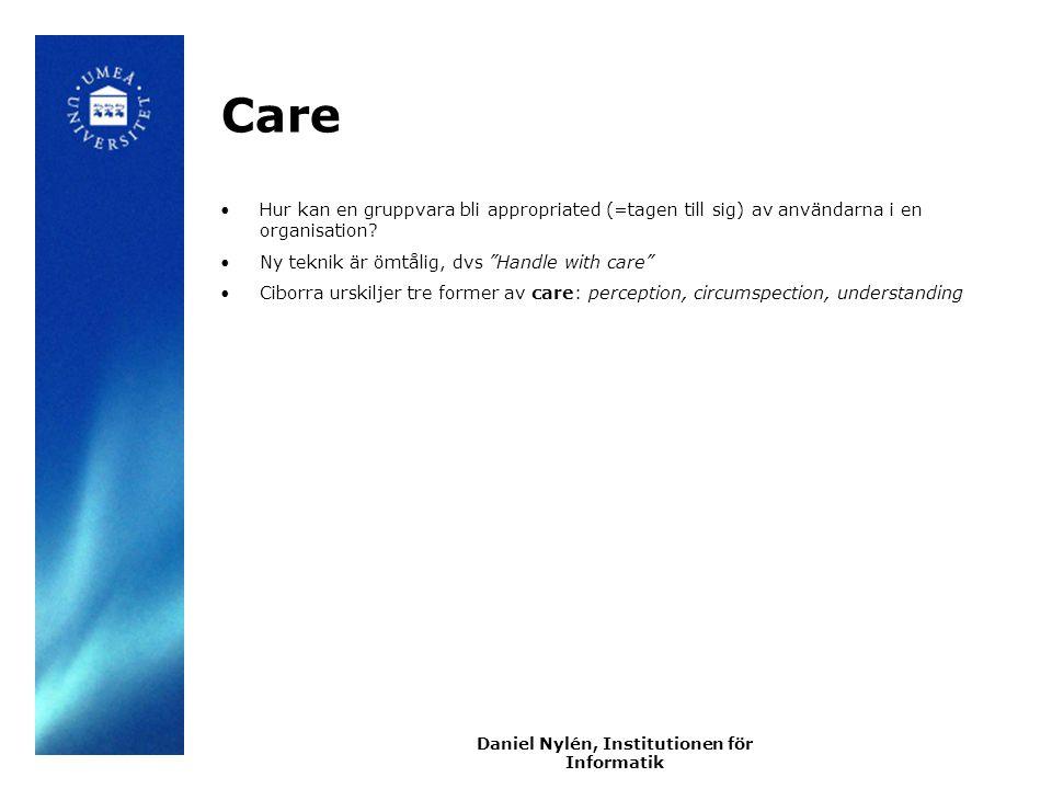 Daniel Nylén, Institutionen för Informatik Care Hur kan en gruppvara bli appropriated (=tagen till sig) av användarna i en organisation.