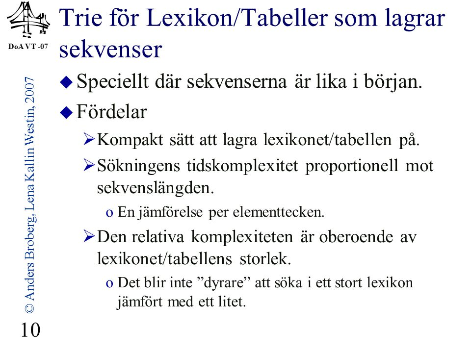 DoA VT -07 © Anders Broberg, Lena Kallin Westin, 2007 10 Trie för Lexikon/Tabeller som lagrar sekvenser  Speciellt där sekvenserna är lika i början.