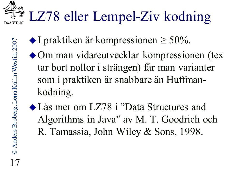 DoA VT -07 © Anders Broberg, Lena Kallin Westin, 2007 17 LZ78 eller Lempel-Ziv kodning  I praktiken är kompressionen ≥ 50%.