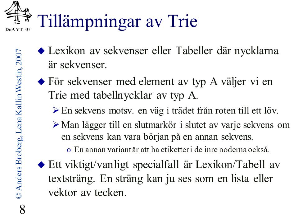 DoA VT -07 © Anders Broberg, Lena Kallin Westin, 2007 19 Filkomprimering  Kodningen måste ske så att man enkelt kan avkoda strängen entydigt med kännedom om hur de olika tecknen översätts.