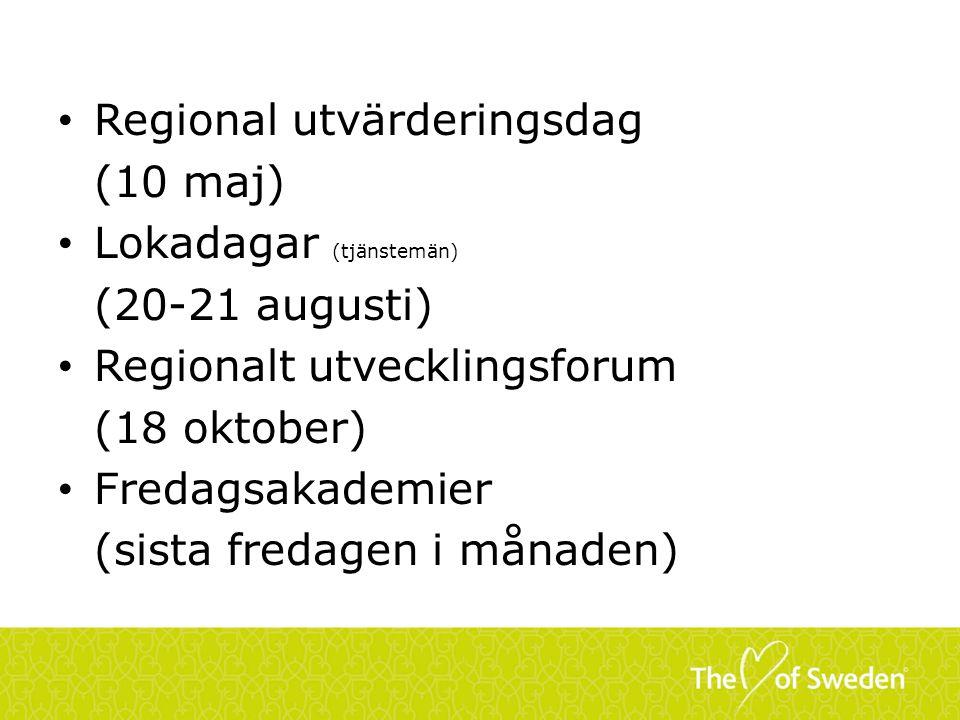 Regional utvärderingsdag (10 maj) Lokadagar (tjänstemän) (20-21 augusti) Regionalt utvecklingsforum (18 oktober) Fredagsakademier (sista fredagen i må