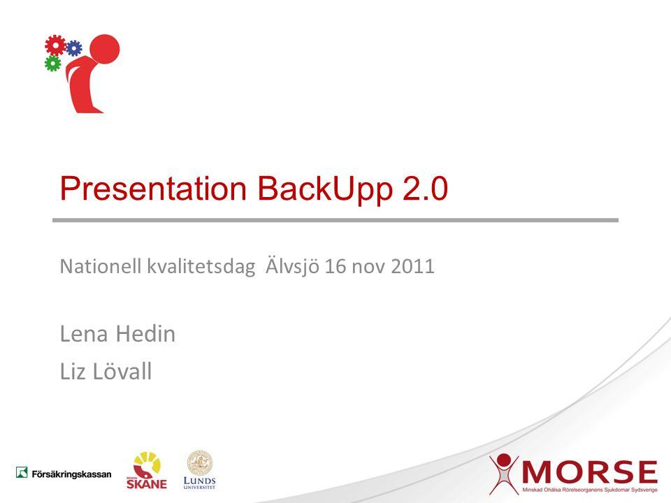 Presentation BackUpp 2.0 Nationell kvalitetsdag Älvsjö 16 nov 2011 Lena Hedin Liz Lövall