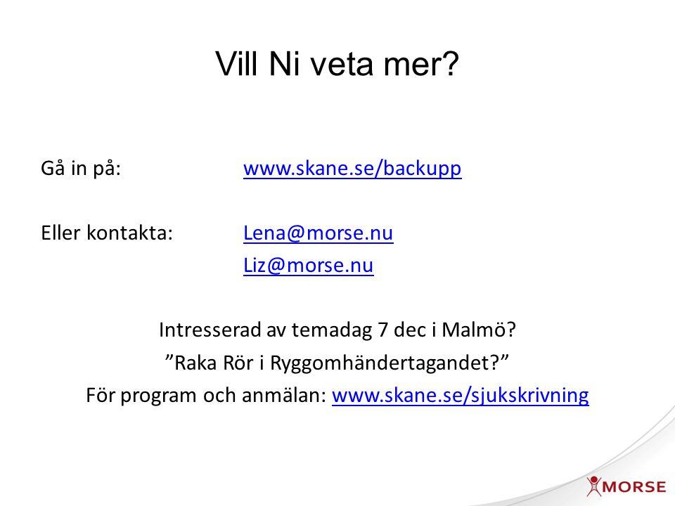 Vill Ni veta mer? Gå in på:www.skane.se/backuppwww.skane.se/backupp Eller kontakta:Lena@morse.nuLena@morse.nu Liz@morse.nu Intresserad av temadag 7 de