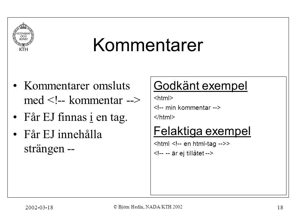 2002-03-18 © Björn Hedin, NADA/KTH 2002 18 Kommentarer Kommentarer omsluts med Får EJ finnas i en tag. Får EJ innehålla strängen -- Godkänt exempel Fe