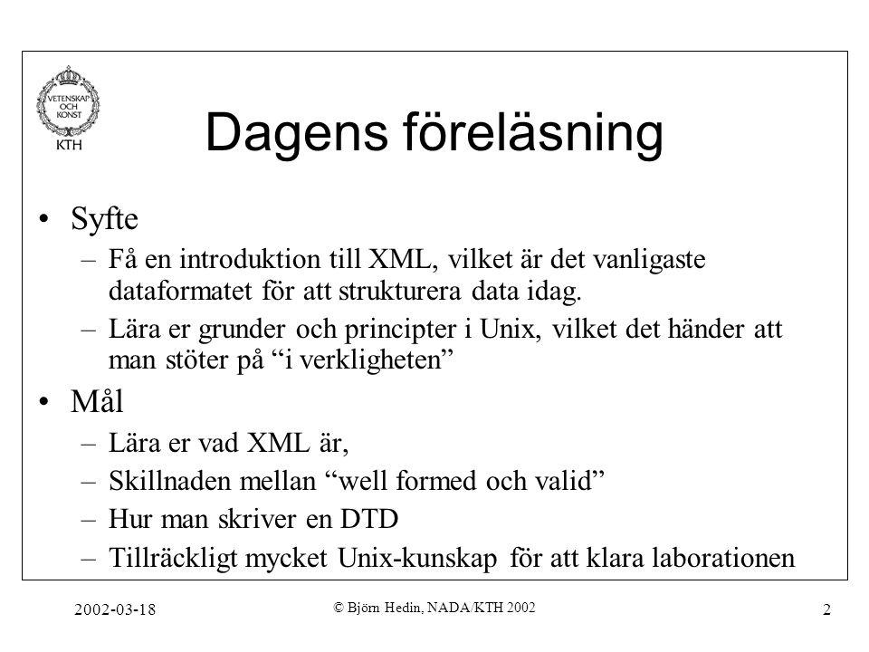 2002-03-18 © Björn Hedin, NADA/KTH 2002 2 Dagens föreläsning Syfte –Få en introduktion till XML, vilket är det vanligaste dataformatet för att struktu