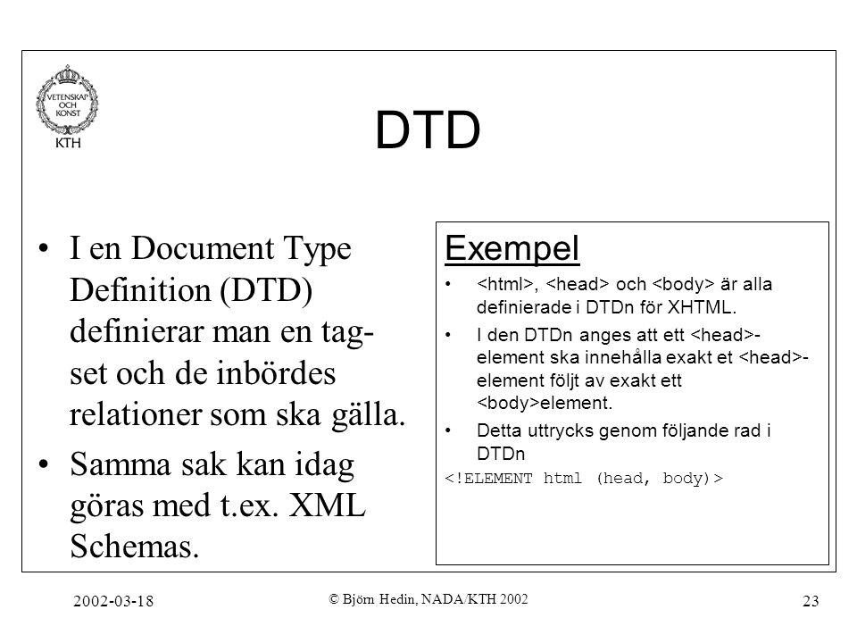 2002-03-18 © Björn Hedin, NADA/KTH 2002 23 DTD I en Document Type Definition (DTD) definierar man en tag- set och de inbördes relationer som ska gälla