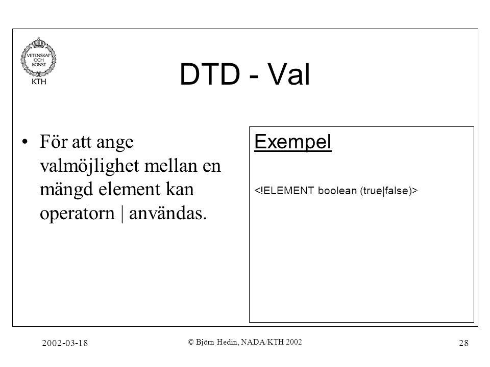 2002-03-18 © Björn Hedin, NADA/KTH 2002 28 DTD - Val För att ange valmöjlighet mellan en mängd element kan operatorn | användas. Exempel