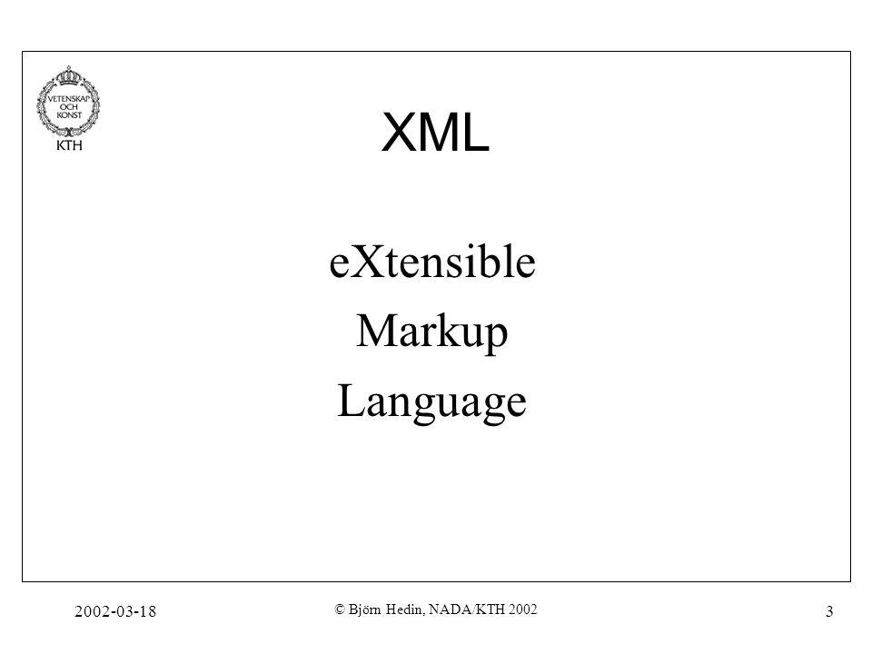 2002-03-18 © Björn Hedin, NADA/KTH 2002 4 Vad är XML Ett meta-märkspråk med vilket man kan bygga märkspråk som xhtml, wml, smil etc.