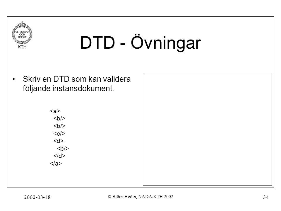 2002-03-18 © Björn Hedin, NADA/KTH 2002 34 DTD - Övningar Skriv en DTD som kan validera följande instansdokument.