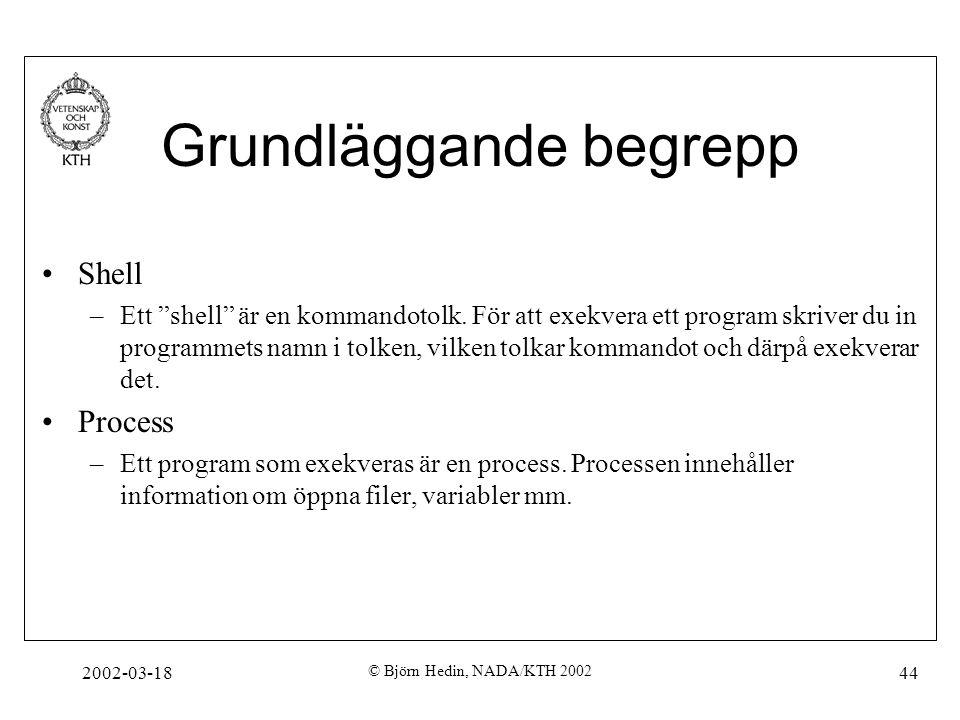 """2002-03-18 © Björn Hedin, NADA/KTH 2002 44 Grundläggande begrepp Shell –Ett """"shell"""" är en kommandotolk. För att exekvera ett program skriver du in pro"""