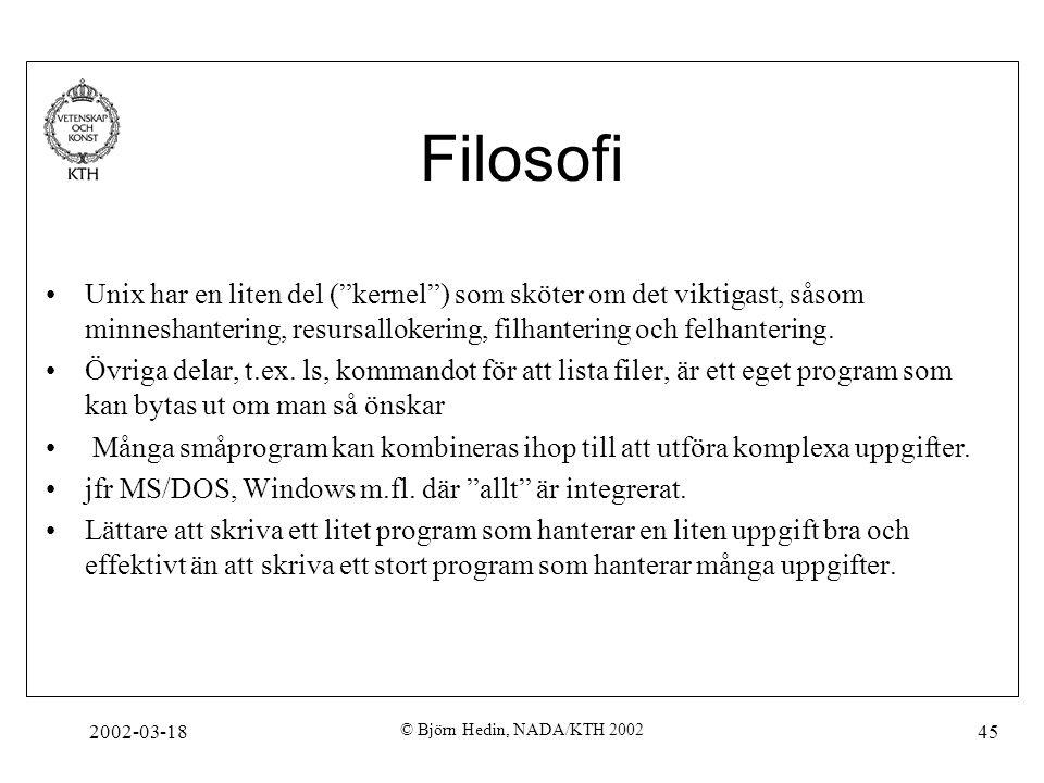 """2002-03-18 © Björn Hedin, NADA/KTH 2002 45 Filosofi Unix har en liten del (""""kernel"""") som sköter om det viktigast, såsom minneshantering, resursalloker"""