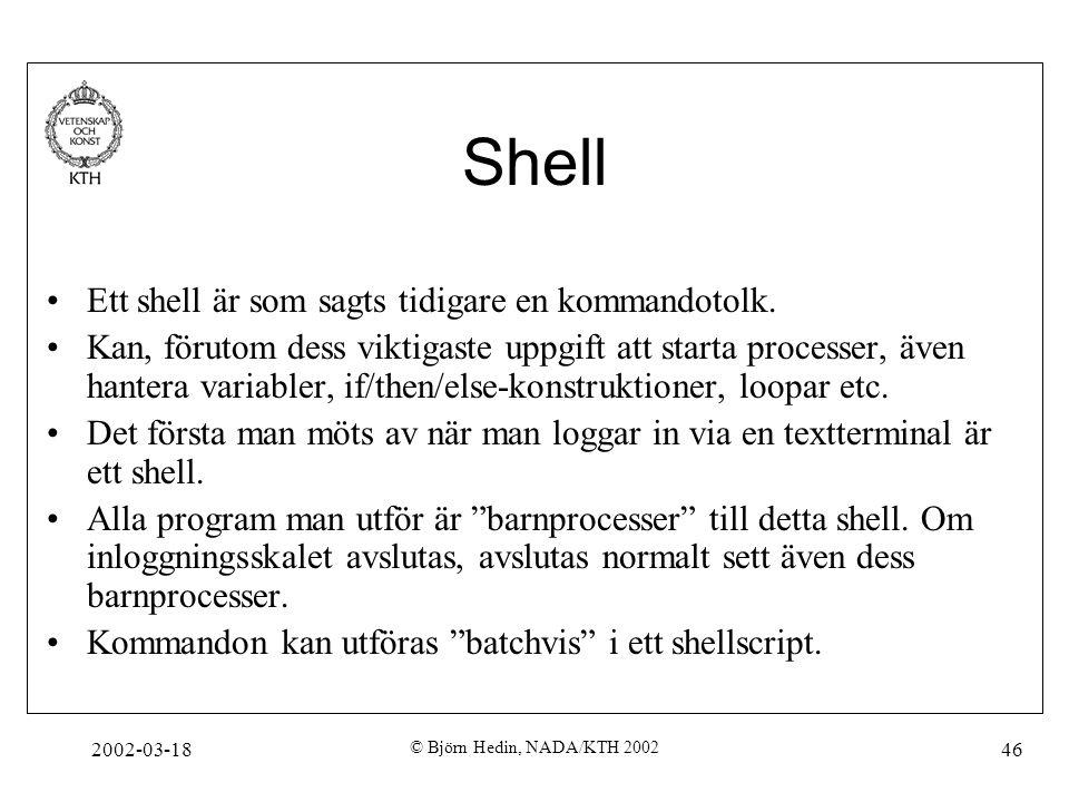 2002-03-18 © Björn Hedin, NADA/KTH 2002 46 Shell Ett shell är som sagts tidigare en kommandotolk. Kan, förutom dess viktigaste uppgift att starta proc