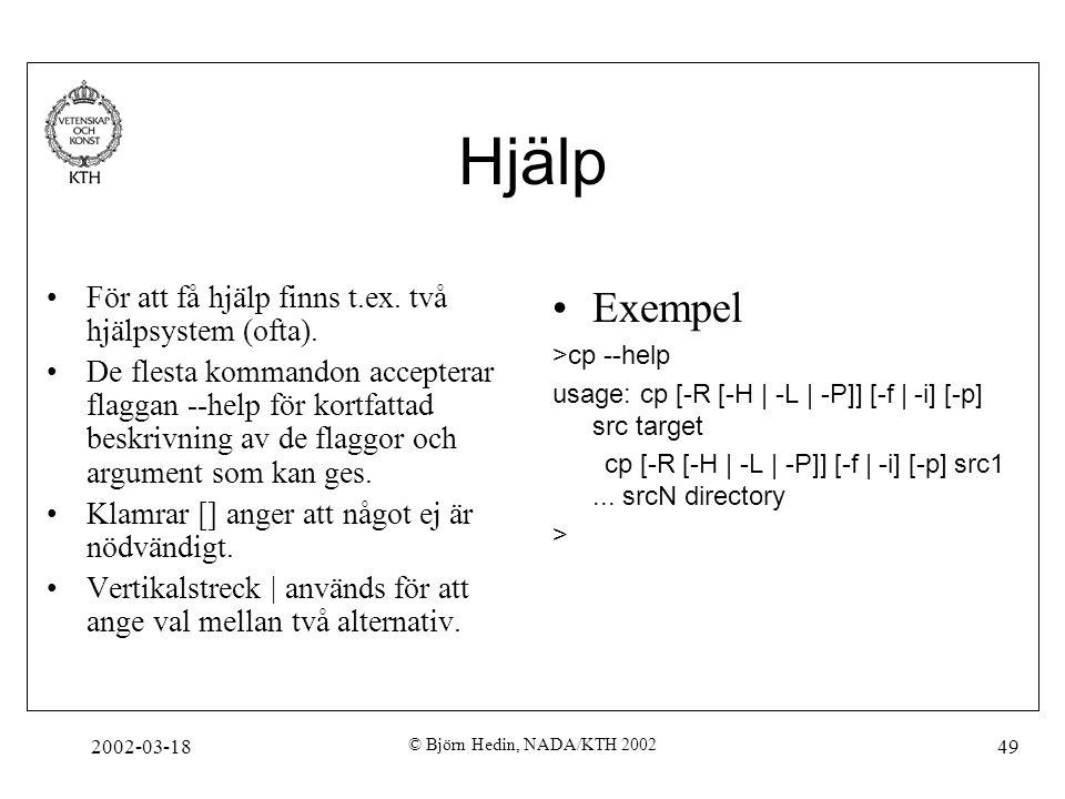 2002-03-18 © Björn Hedin, NADA/KTH 2002 49 Hjälp För att få hjälp finns t.ex. två hjälpsystem (ofta). De flesta kommandon accepterar flaggan --help fö
