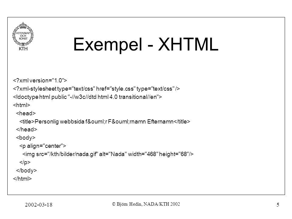 2002-03-18 © Björn Hedin, NADA/KTH 2002 26 DTD - Repeterande element Default är att ett element förekommer exakt en gång.