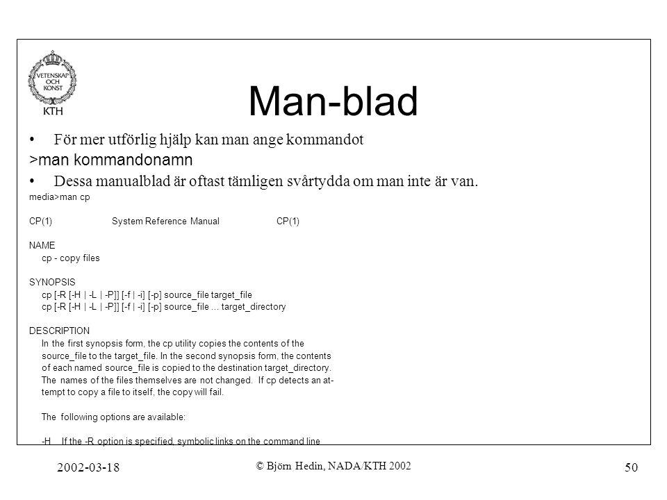 2002-03-18 © Björn Hedin, NADA/KTH 2002 50 Man-blad För mer utförlig hjälp kan man ange kommandot >man kommandonamn Dessa manualblad är oftast tämlige
