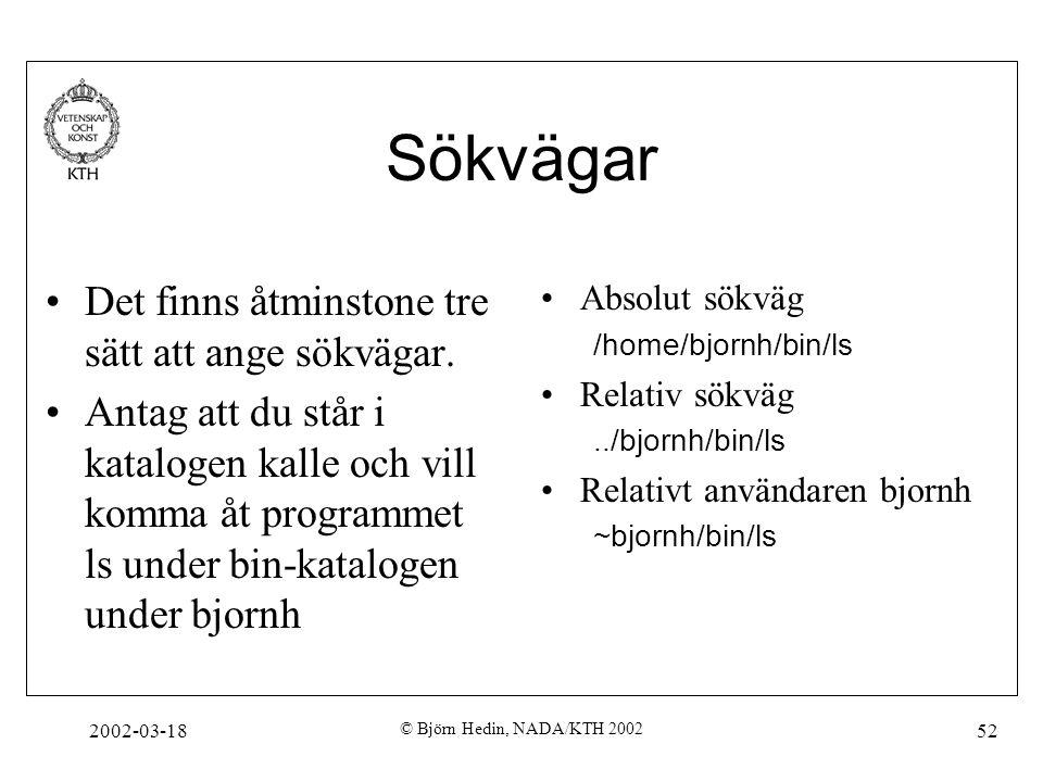 2002-03-18 © Björn Hedin, NADA/KTH 2002 52 Sökvägar Det finns åtminstone tre sätt att ange sökvägar. Antag att du står i katalogen kalle och vill komm