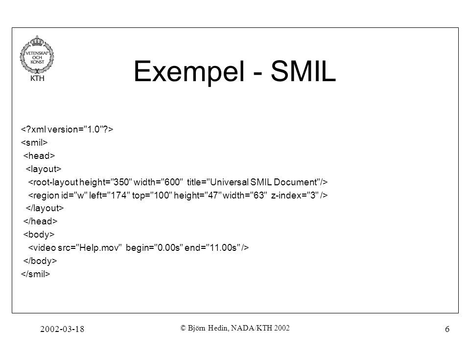 2002-03-18 © Björn Hedin, NADA/KTH 2002 17 Well-formed Ett xml-dokument är well formed om det uppfyller ett antal kriterier.