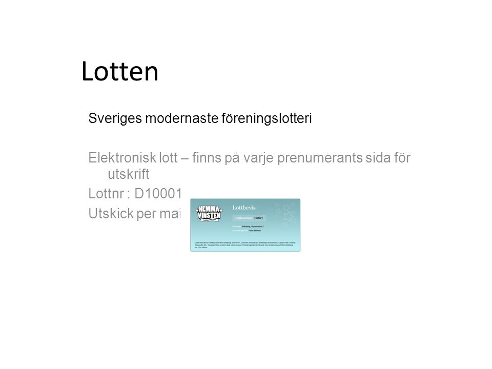 Lotten Sveriges modernaste föreningslotteri Elektronisk lott – finns på varje prenumerants sida för utskrift Lottnr : D10001 Utskick per mail: lottnr + inloggningsuppgift