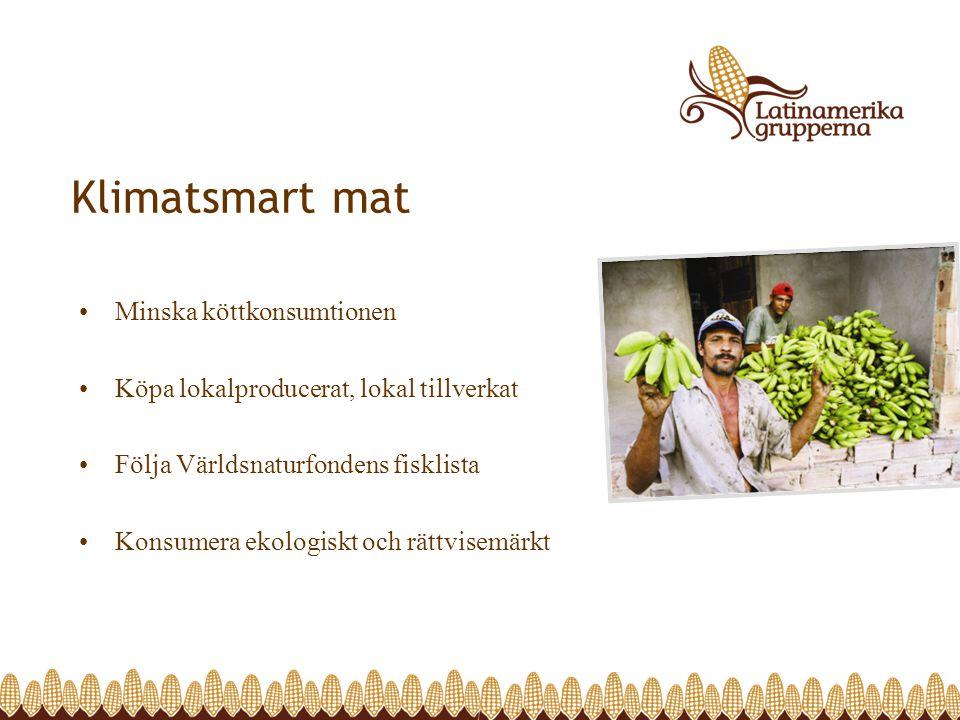 Klimatsmart mat Minska köttkonsumtionen Köpa lokalproducerat, lokal tillverkat Följa Världsnaturfondens fisklista Konsumera ekologiskt och rättvisemärkt