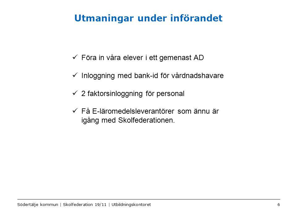Color2 Sv Utmaningar under införandet Södertälje kommun | Skolfederation 19/11 | Utbildningskontoret6 Föra in våra elever i ett gemenast AD Inloggning