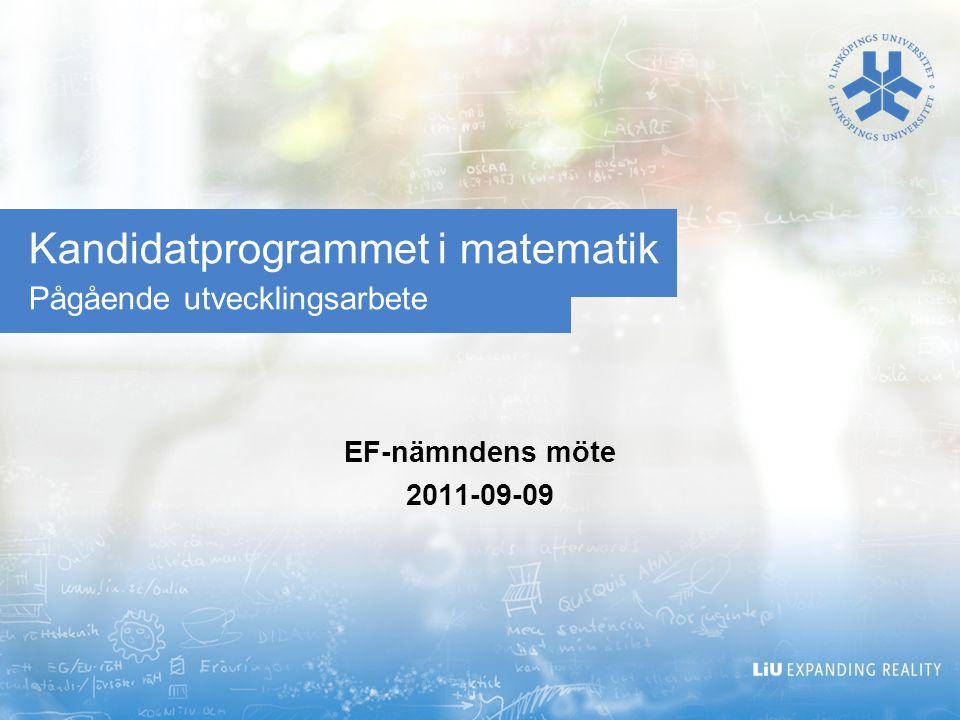 Kandidatprogrammet i matematik Pågående utvecklingsarbete EF-nämndens möte 2011-09-09