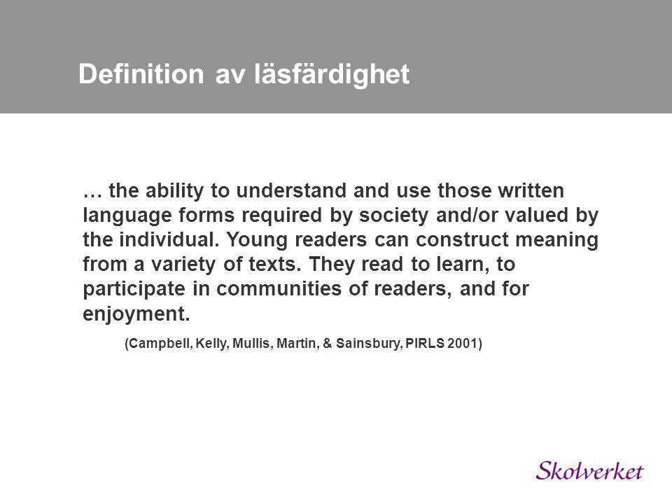 Purpose of Reading Reading for Literary Experience Reading to Acquire and Use Information Processes of Comprehension Focus on & Retrieve Explicit Information Make Straightforward Inferences Interpret & Integrate Ideas & Information Examine & Evaluate Content, Language, & Text Composite scale Skalor