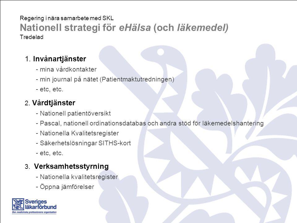 Regering i nära samarbete med SKL Nationell strategi för eHälsa (och läkemedel) Tredelad 1.