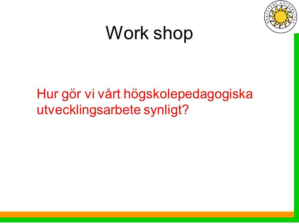 Work shop Hur gör vi vårt högskolepedagogiska utvecklingsarbete synligt