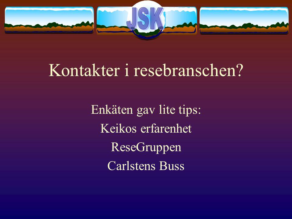 Kontakter i resebranschen Enkäten gav lite tips: Keikos erfarenhet ReseGruppen Carlstens Buss