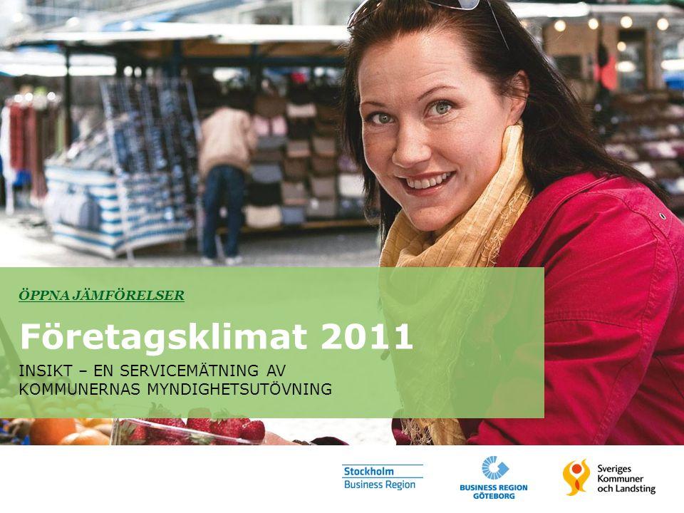 ÖPPNA JÄMFÖRELSER Företagsklimat 2011 INSIKT – EN SERVICEMÄTNING AV KOMMUNERNAS MYNDIGHETSUTÖVNING