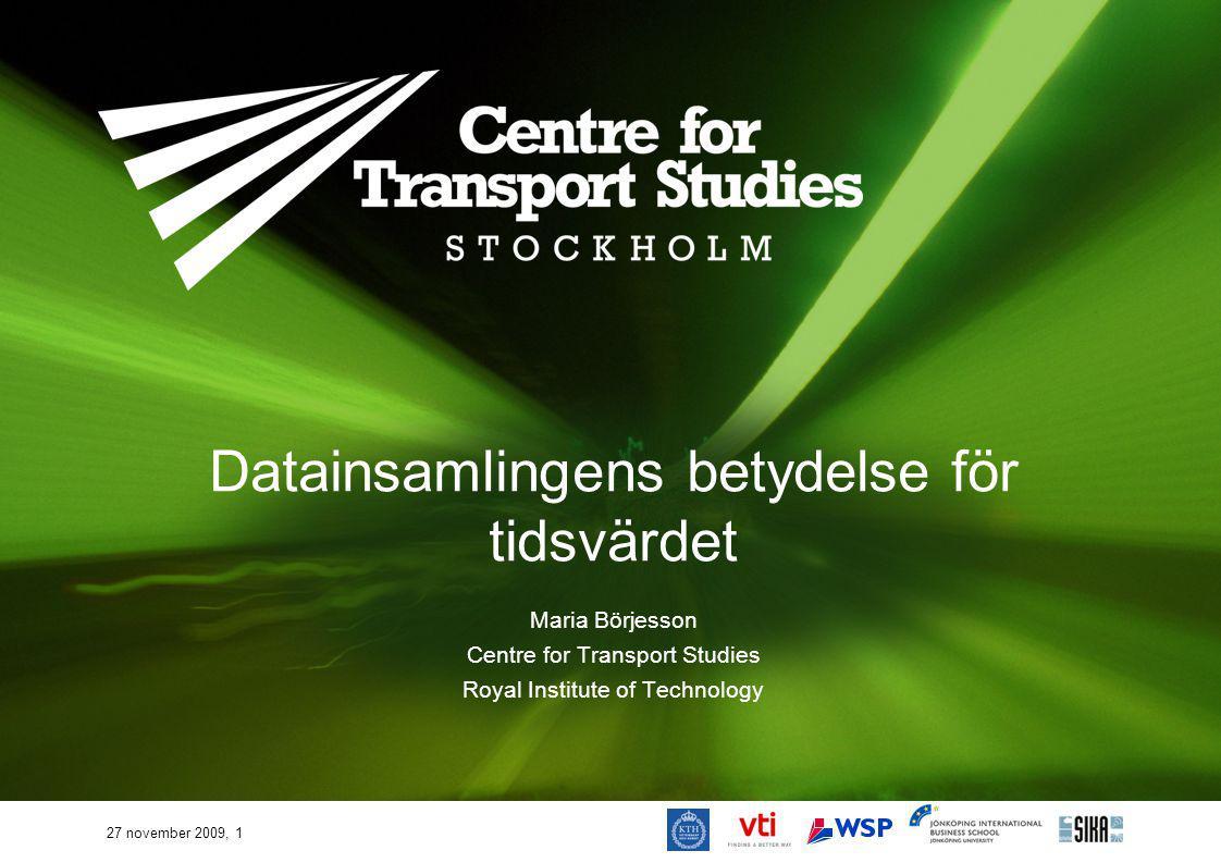 27 november 2009, 1 Datainsamlingens betydelse för tidsvärdet Maria Börjesson Centre for Transport Studies Royal Institute of Technology