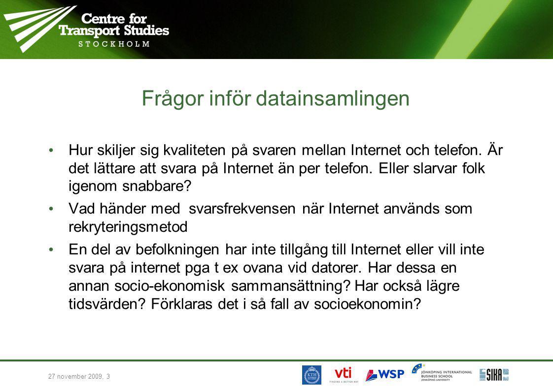 27 november 2009, 3 Frågor inför datainsamlingen Hur skiljer sig kvaliteten på svaren mellan Internet och telefon. Är det lättare att svara på Interne