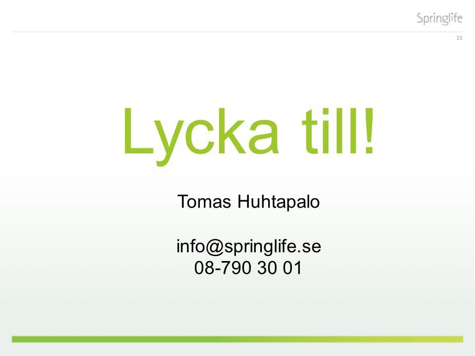 Lycka till! Tomas Huhtapalo info@springlife.se 08-790 30 01 23