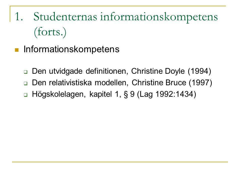 1.Studenternas informationskompetens (forts.) Informationskompetens  Den utvidgade definitionen, Christine Doyle (1994)  Den relativistiska modellen