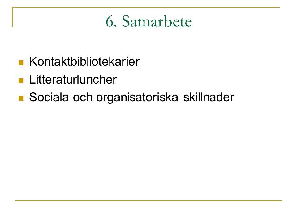 6. Samarbete Kontaktbibliotekarier Litteraturluncher Sociala och organisatoriska skillnader