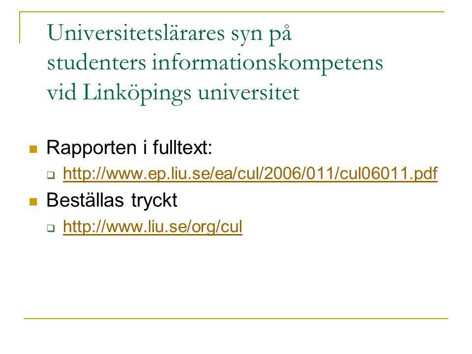 Universitetslärares syn på studenters informationskompetens vid Linköpings universitet Rapporten i fulltext:  http://www.ep.liu.se/ea/cul/2006/011/cu