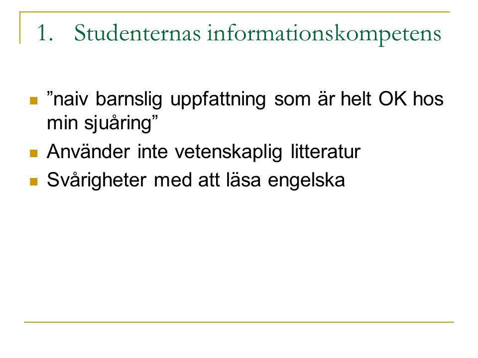 1.Studenternas informationskompetens (forts.) Fråga 8: Vad ska studenterna kunna i informationssökning.