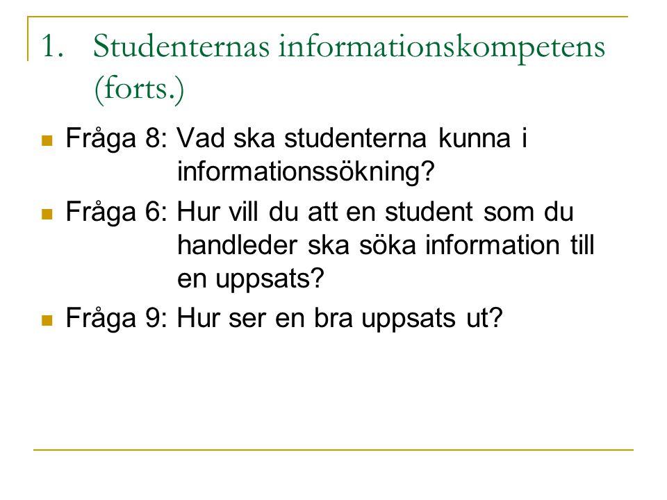 1.Studenternas informationskompetens (forts.) Fråga 8: Vad ska studenterna kunna i informationssökning? Fråga 6: Hur vill du att en student som du han