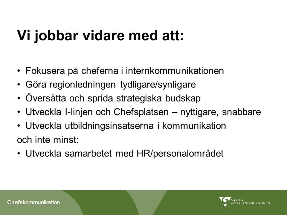 Chefskommunikation Vi jobbar vidare med att: Fokusera på cheferna i internkommunikationen Göra regionledningen tydligare/synligare Översätta och sprid