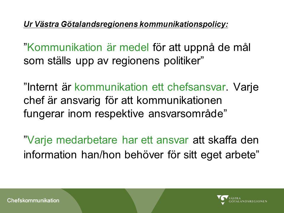"""Chefskommunikation Ur Västra Götalandsregionens kommunikationspolicy: """"Kommunikation är medel för att uppnå de mål som ställs upp av regionens politik"""