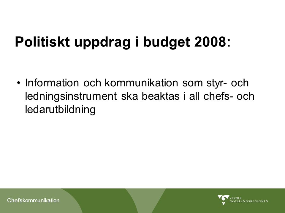 Chefskommunikation Politiskt uppdrag i budget 2008: Information och kommunikation som styr- och ledningsinstrument ska beaktas i all chefs- och ledaru