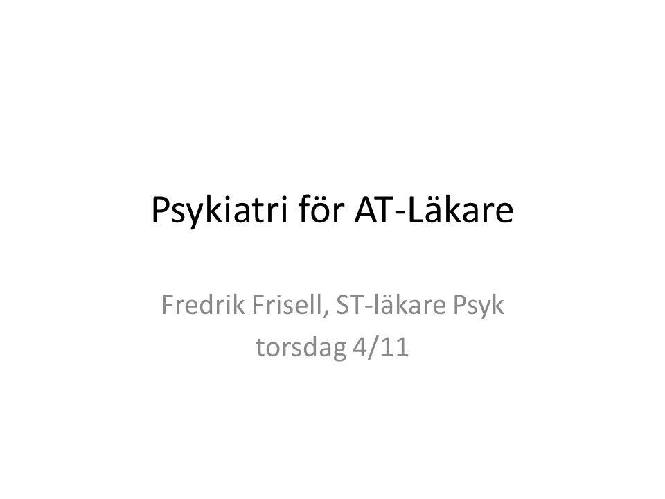 Psykiatri för AT-Läkare Fredrik Frisell, ST-läkare Psyk torsdag 4/11