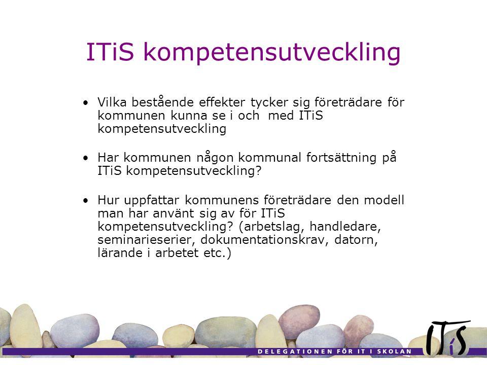 ITiS kompetensutveckling Vilka bestående effekter tycker sig företrädare för kommunen kunna se i och med ITiS kompetensutveckling Har kommunen någon kommunal fortsättning på ITiS kompetensutveckling.