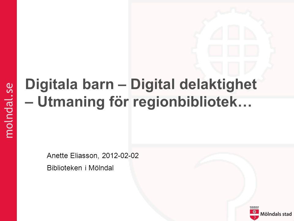 molndal.se Digitala barn – Digital delaktighet – Utmaning för regionbibliotek… Anette Eliasson, 2012-02-02 Biblioteken i Mölndal